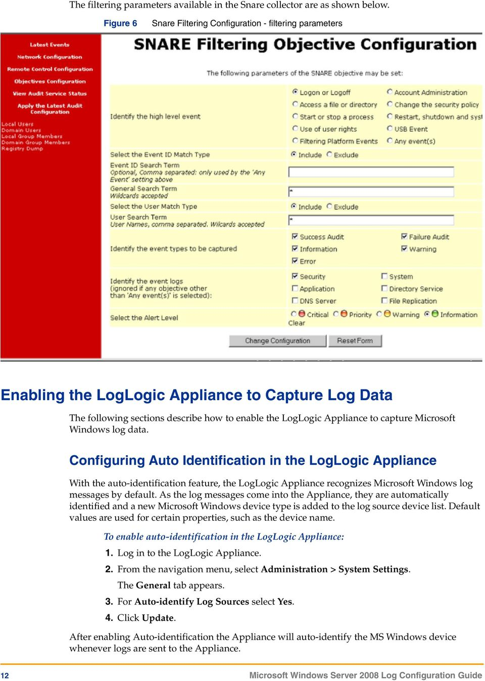 Microsoft Windows log data. Configuring Auto Identification in the LogLogic Appliance With the auto-identification feature, the LogLogic Appliance recognizes Microsoft Windows log messages by default.
