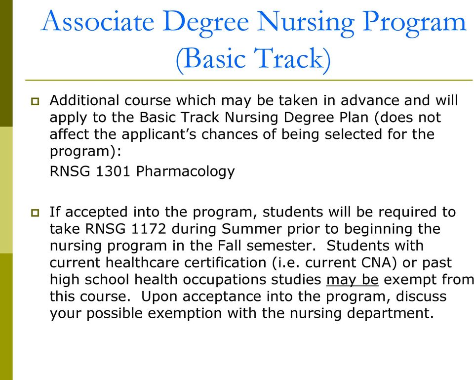 1172 during Summer prior to beginning the nursing program in the Fall semester. Students with current healthcare certification (i.e. current CNA) or past high school health occupations studies may be exempt from this course.