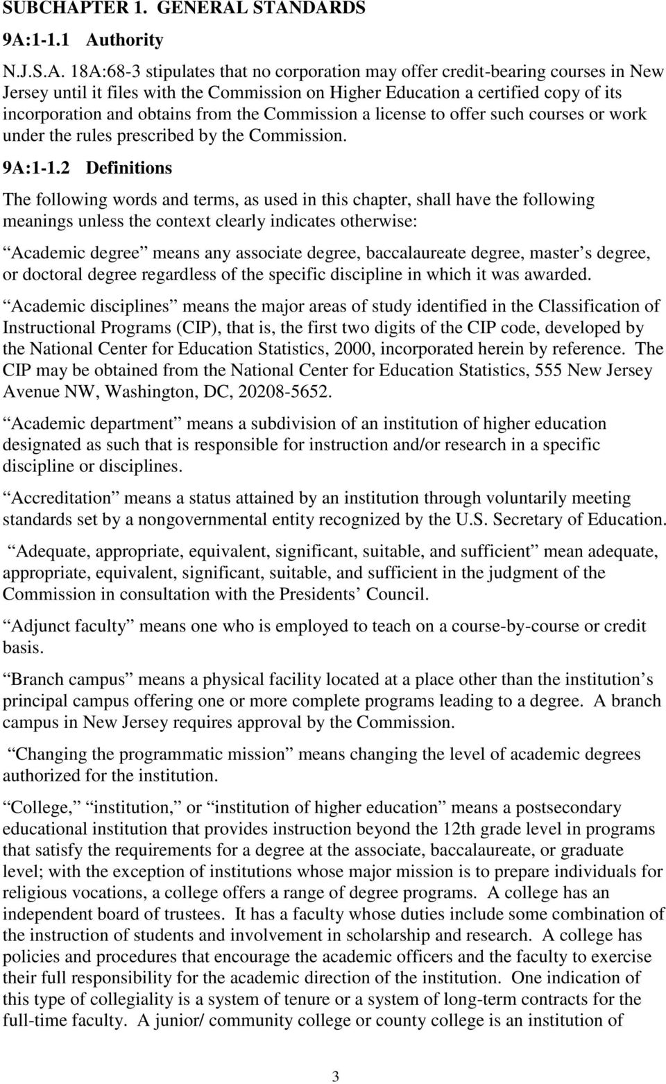 STANDARDS 9A:1-1.1 Authority N.J.S.A. 18A:68-3 stipulates that no corporation may offer credit-bearing courses in New Jersey until it files with the Commission on Higher Education a certified copy of