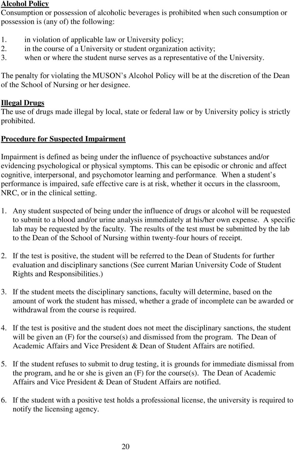 The penalty for violating the MUSON s Alcohol Policy will be at the discretion of the Dean of the School of Nursing or her designee.