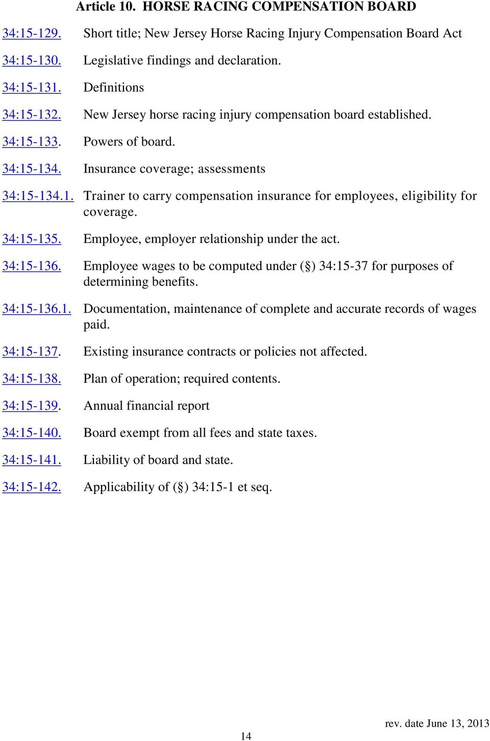 34:15-135. Employee, employer relationship under the act. 34:15-136. Employee wages to be computed under ( ) 34:15-37 for purposes of determining benefits. 34:15-136.1. Documentation, maintenance of complete and accurate records of wages paid.