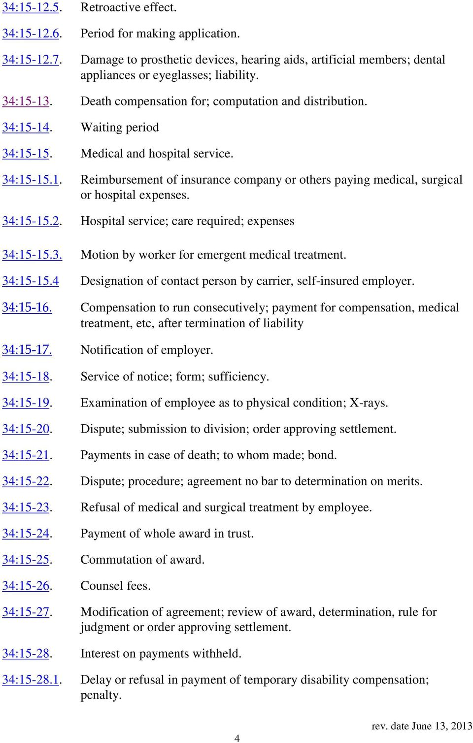 34:15-15.2. Hospital service; care required; expenses 34:15-15.3. Motion by worker for emergent medical treatment. 34:15-15.4 Designation of contact person by carrier, self-insured employer. 34:15-16.