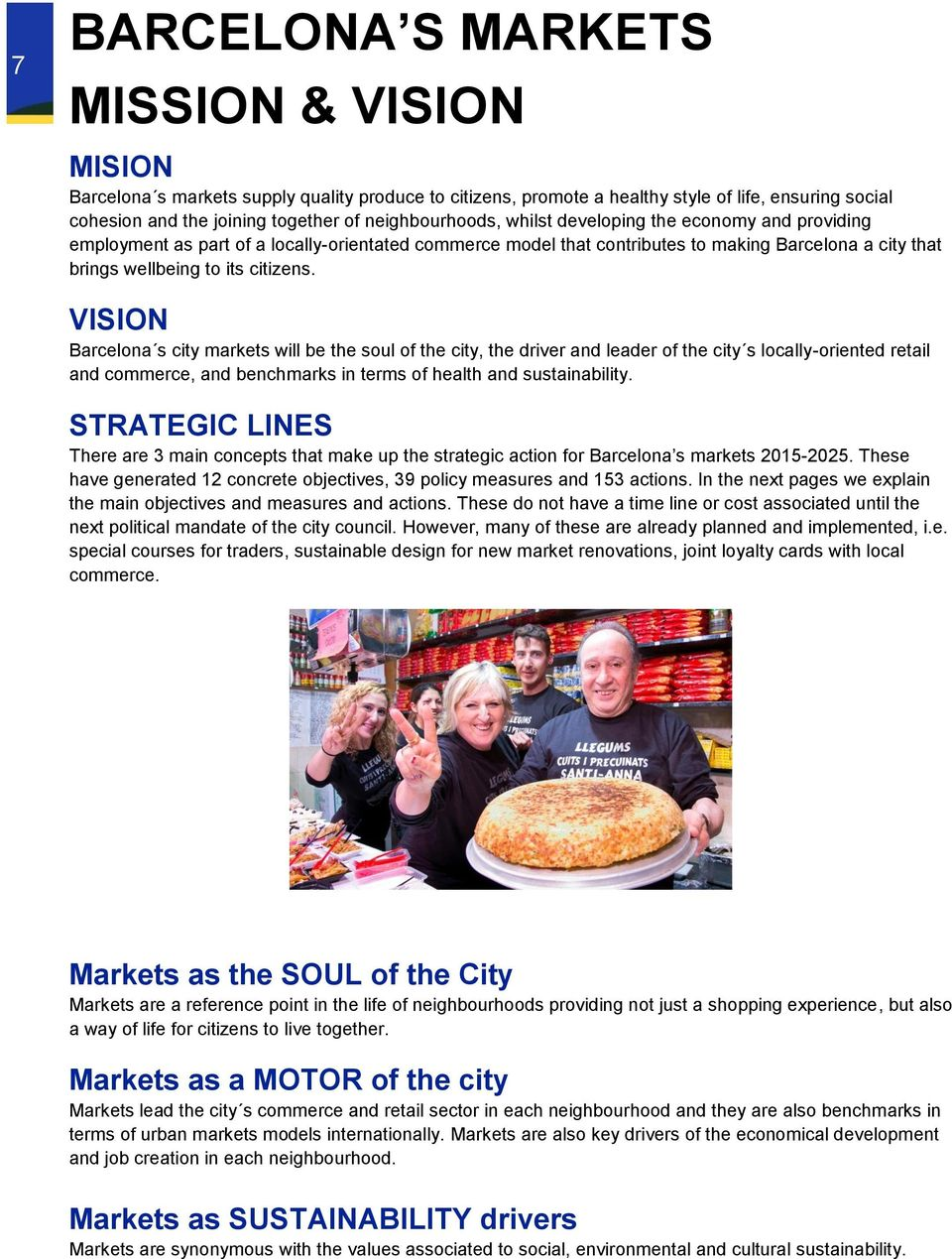 VISION Barcelona s city markets will be the soul of the city, the driver and leader of the city s locally-oriented retail and commerce, and benchmarks in terms of health and sustainability.