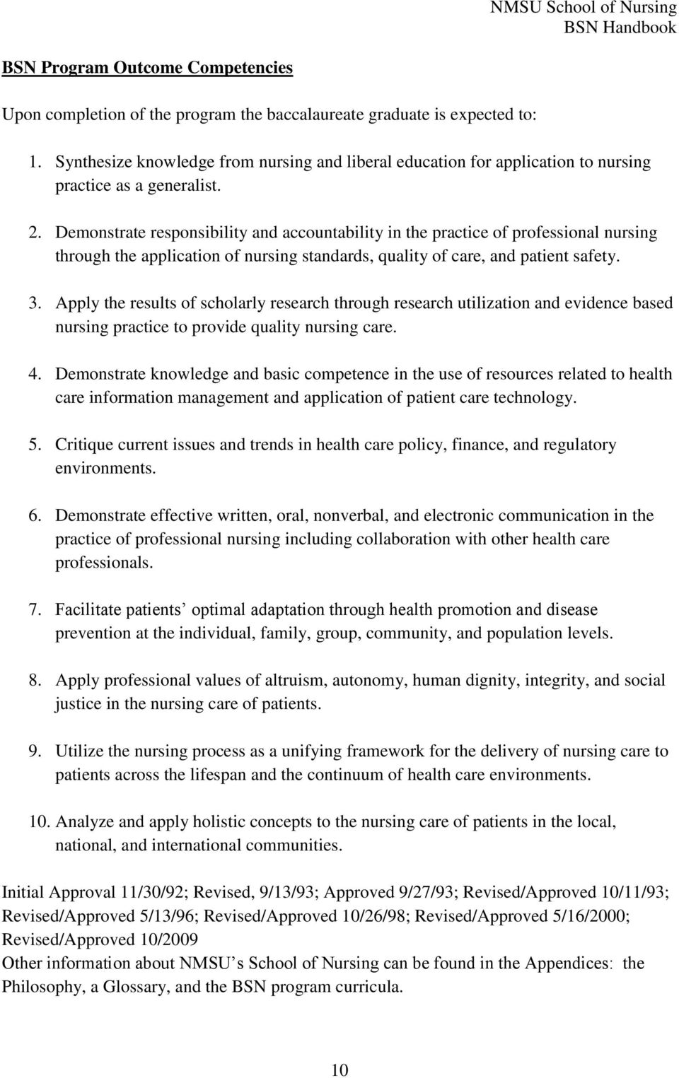 Demonstrate responsibility and accountability in the practice of professional nursing through the application of nursing standards, quality of care, and patient safety. 3.