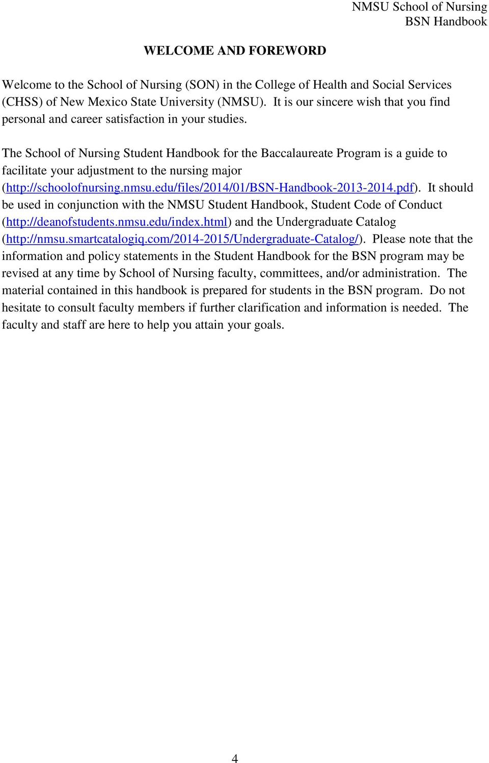 The School of Nursing Student Handbook for the Baccalaureate Program is a guide to facilitate your adjustment to the nursing major (http://schoolofnursing.nmsu.