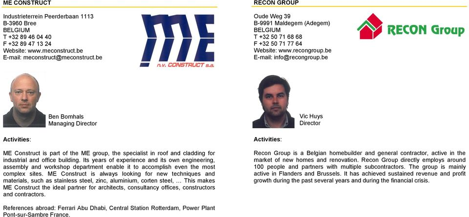 be Ben Bomhals Managing Director ME Construct is part of the ME group, the specialist in roof and cladding for industrial and office building.