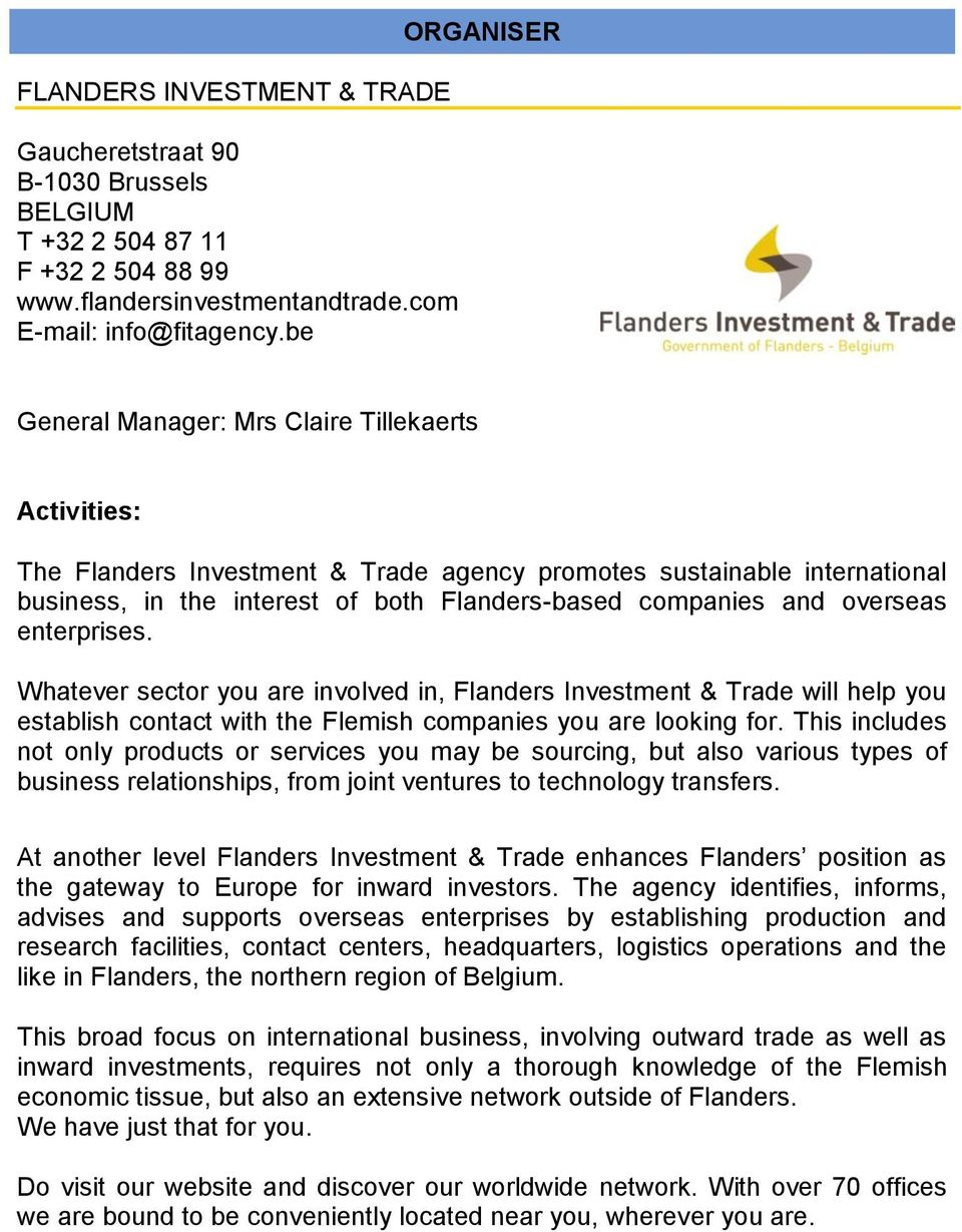 enterprises. Whatever sector you are involved in, Flanders Investment & Trade will help you establish contact with the Flemish companies you are looking for.