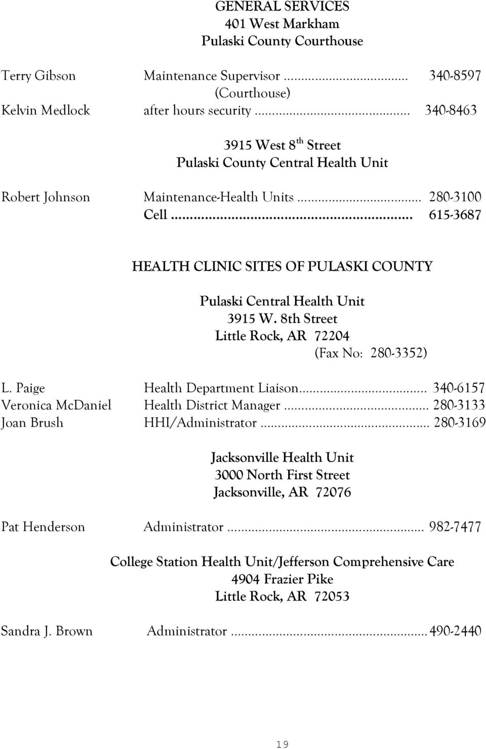 8th Street Little Rock, AR 72204 (Fax No: 280-3352) L. Paige Health Department Liaison.... 340-6157 Veronica McDaniel Health District Manager 280-3133 Joan Brush HHI/Administrator.