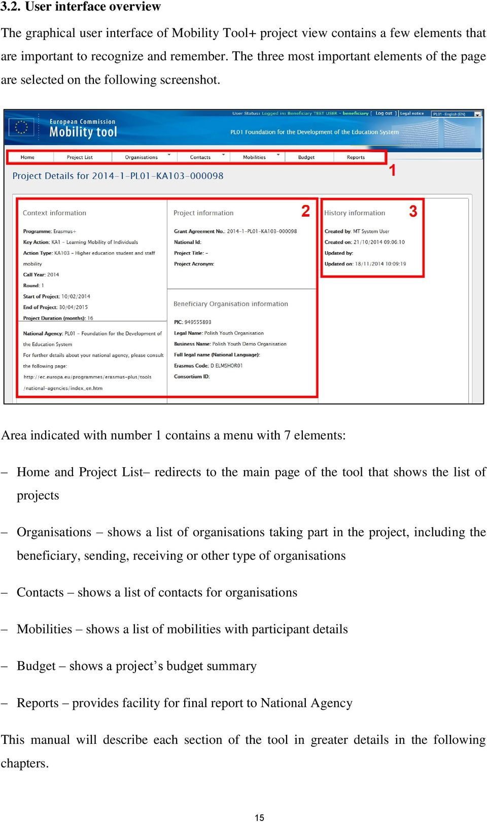 Area indicated with number 1 contains a menu with 7 elements: Home and Project List redirects to the main page of the tool that shows the list of projects Organisations shows a list of organisations