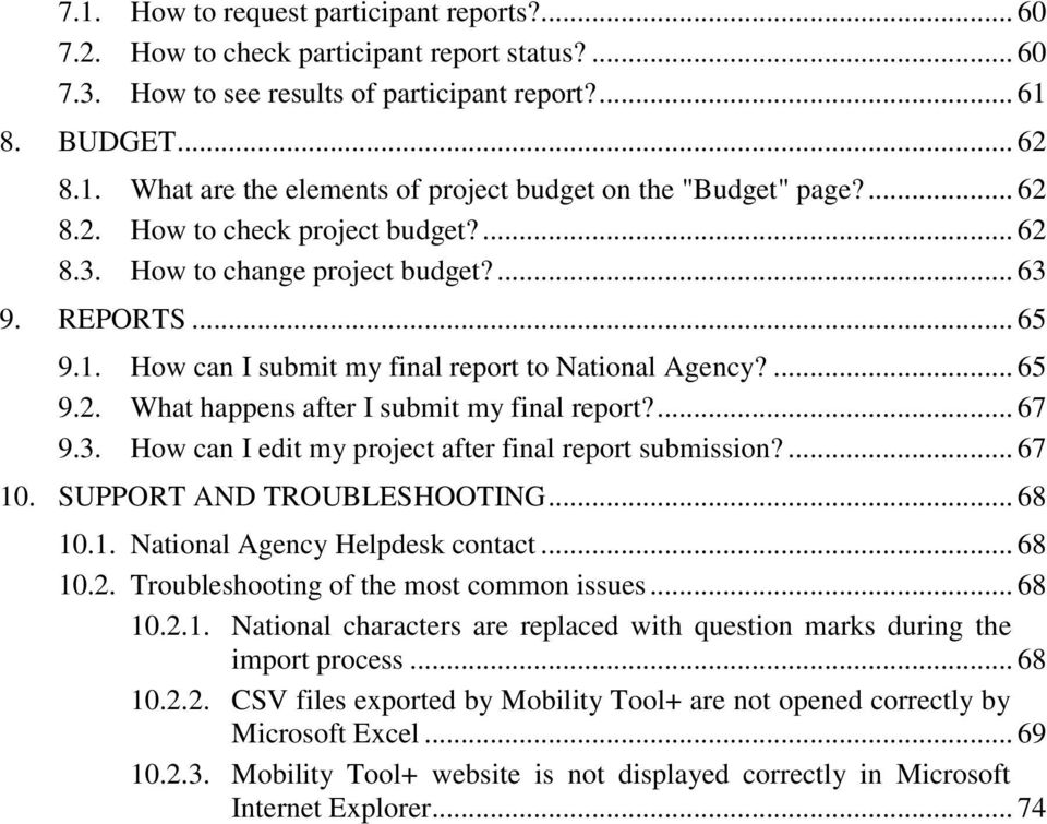 ... 67 9.3. How can I edit my project after final report submission?... 67 10. SUPPORT AND TROUBLESHOOTING... 68 10.1. National Agency Helpdesk contact... 68 10.2.