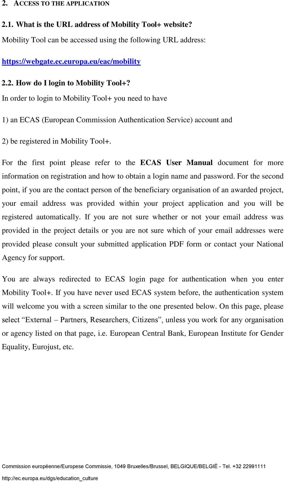 For the first point please refer to the ECAS User Manual document for more information on registration and how to obtain a login name and password.