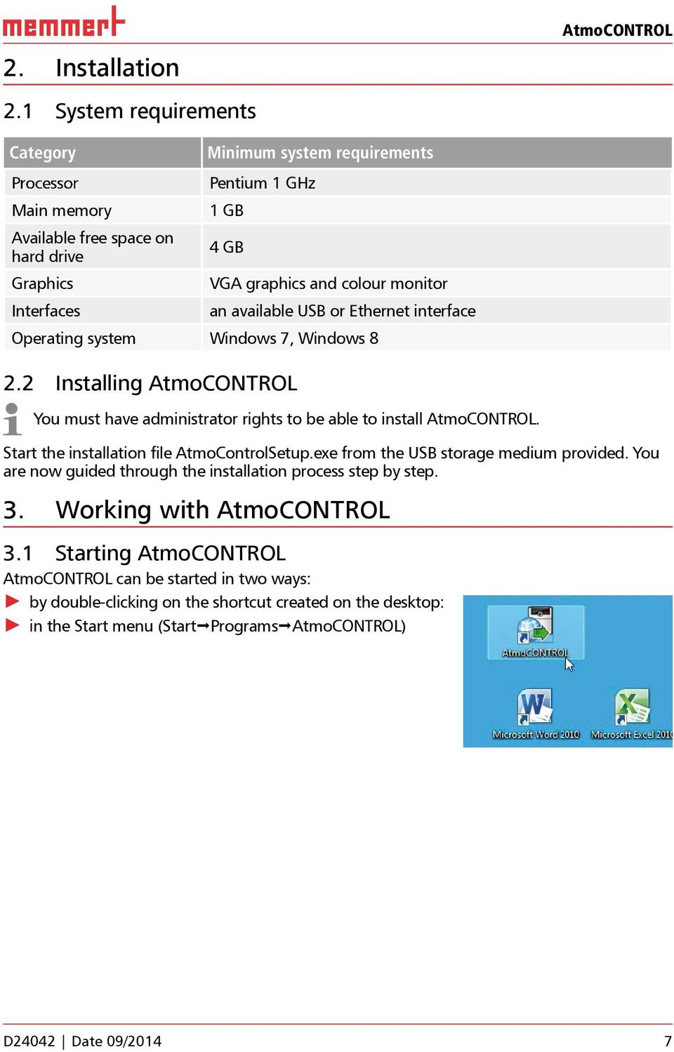 colour monitor an available USB or Ethernet interface Operating system Windows 7, Windows 8 2.2 Installing AtmoCONTROL You must have administrator rights to be able to install AtmoCONTROL.