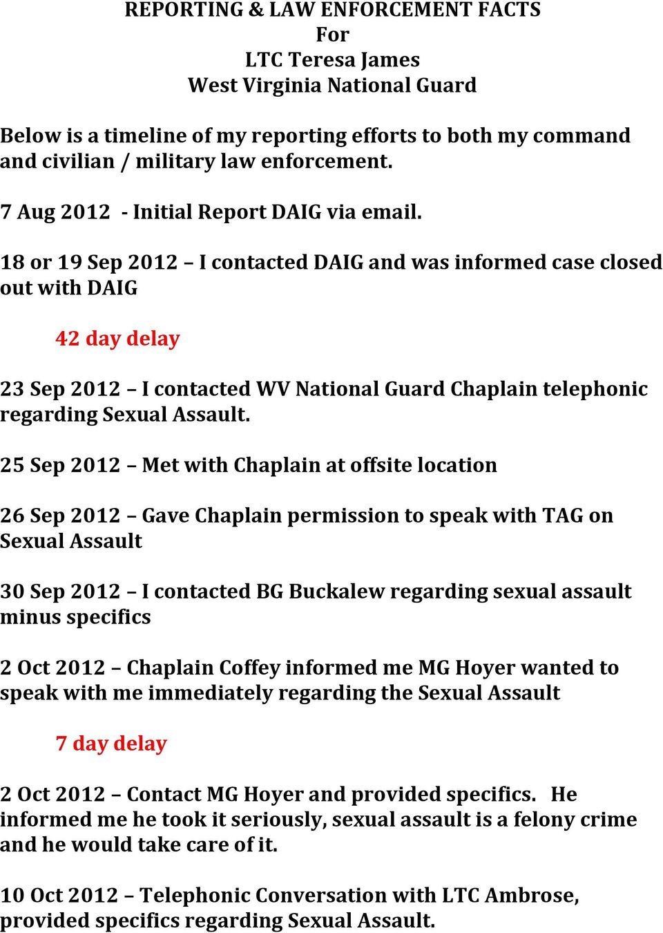 18 or 19 Sep 2012 I contacted DAIG and was informed case closed out with DAIG 42 day delay 23 Sep 2012 I contacted WV National Guard Chaplain telephonic regarding Sexual Assault.