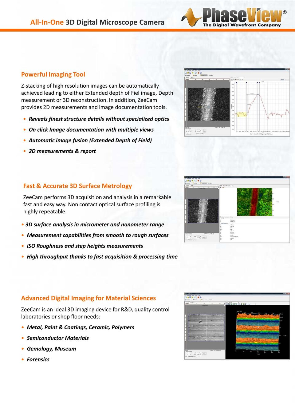Reveals finest structure details without specialized optics On click Image documentation with multiple views Automatic image fusion (Extended Depth of Field) 2D measurements & report Fast & Accurate