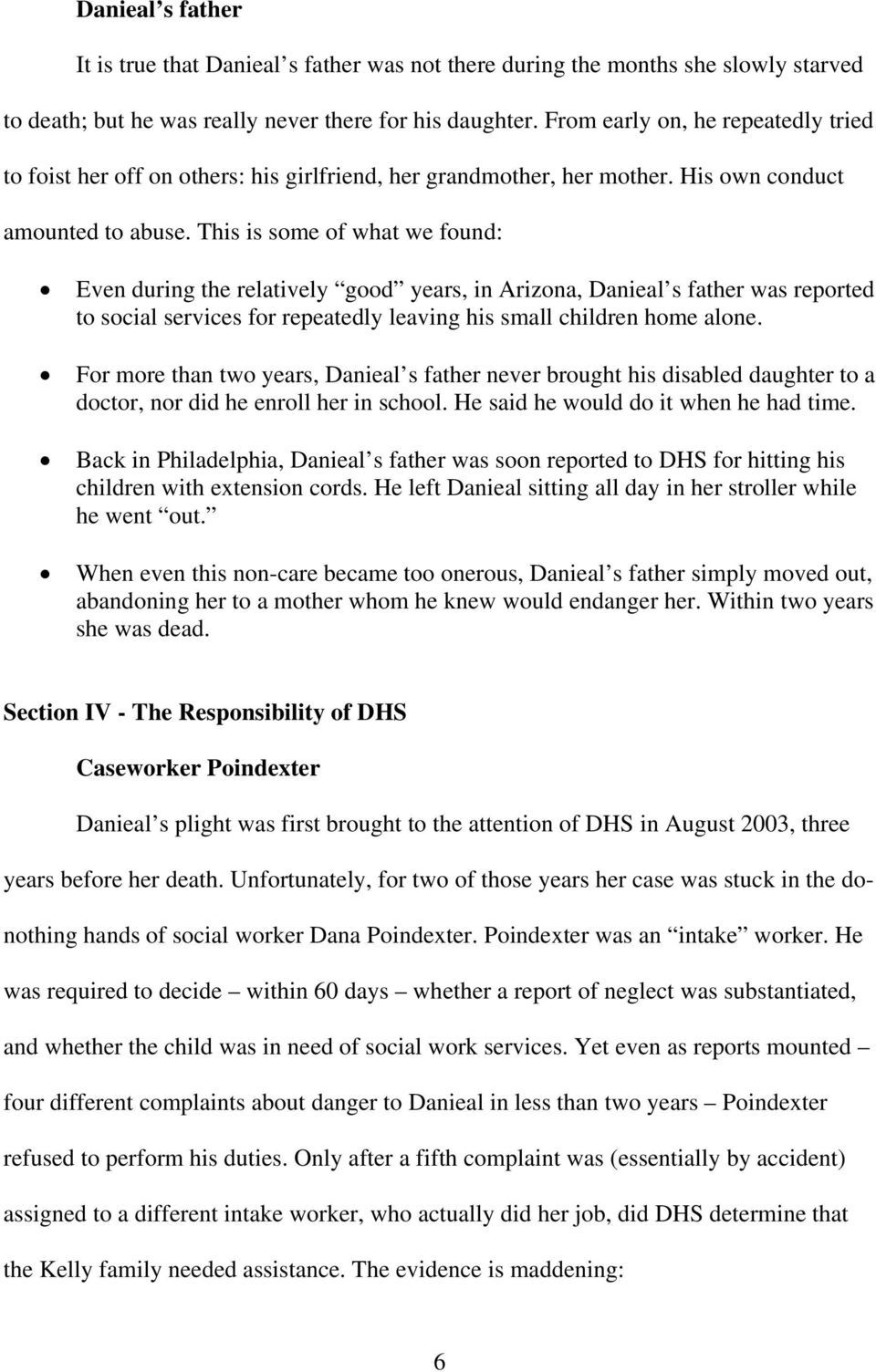 This is some of what we found: Even during the relatively good years, in Arizona, Danieal s father was reported to social services for repeatedly leaving his small children home alone.