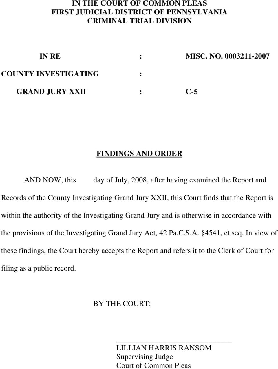 Investigating Grand Jury XXII, this Court finds that the Report is within the authority of the Investigating Grand Jury and is otherwise in accordance with the provisions of the