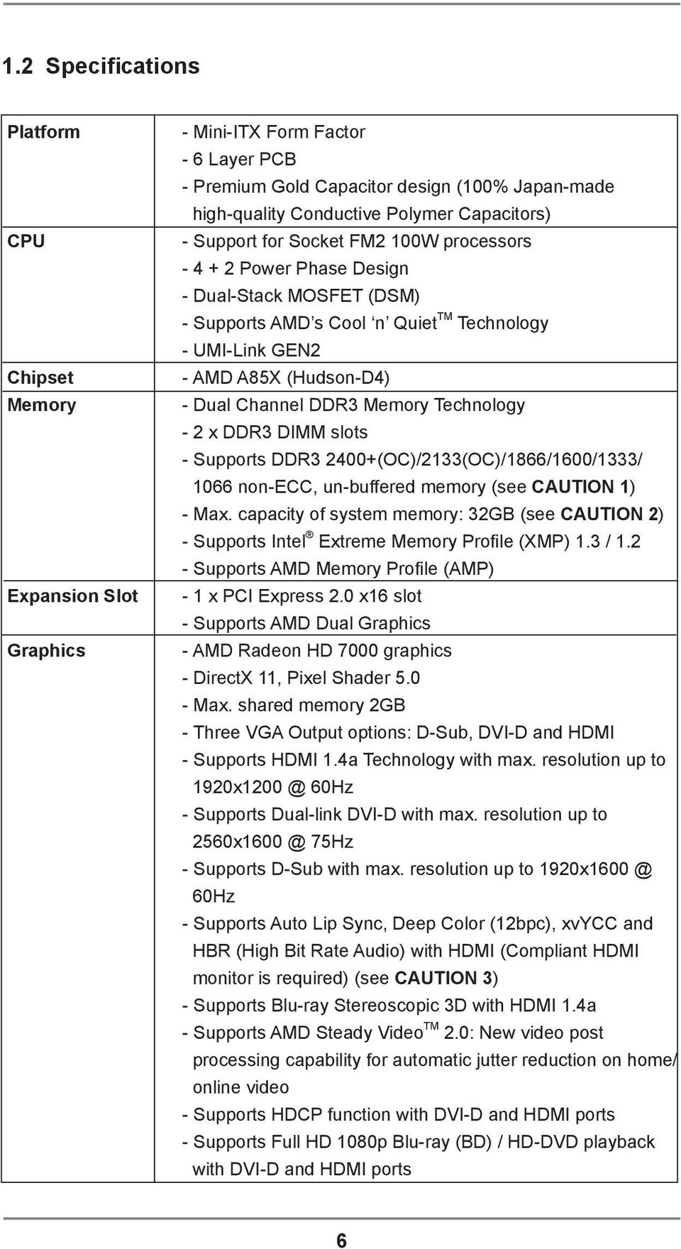 Memory Technology - 2 x DDR3 DIMM slots - Supports DDR3 2400+(OC)/2133(OC)/1866/1600/1333/ 1066 non-ecc, un-buffered memory (see CAUTION 1) - Max.