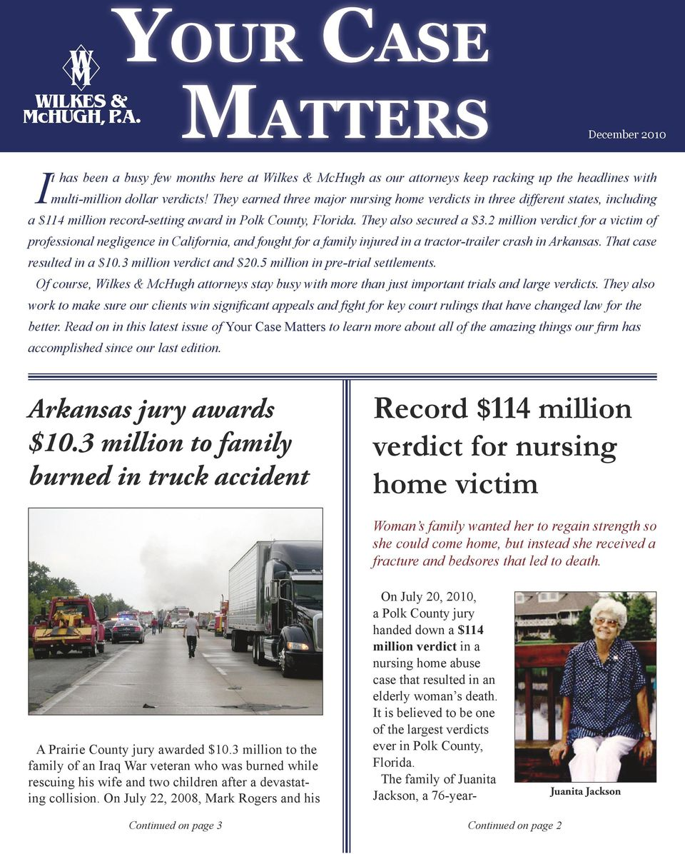 2 million verdict for a victim of professional negligence in California, and fought for a family injured in a tractor-trailer crash in Arkansas. That case resulted in a $10.3 million verdict and $20.
