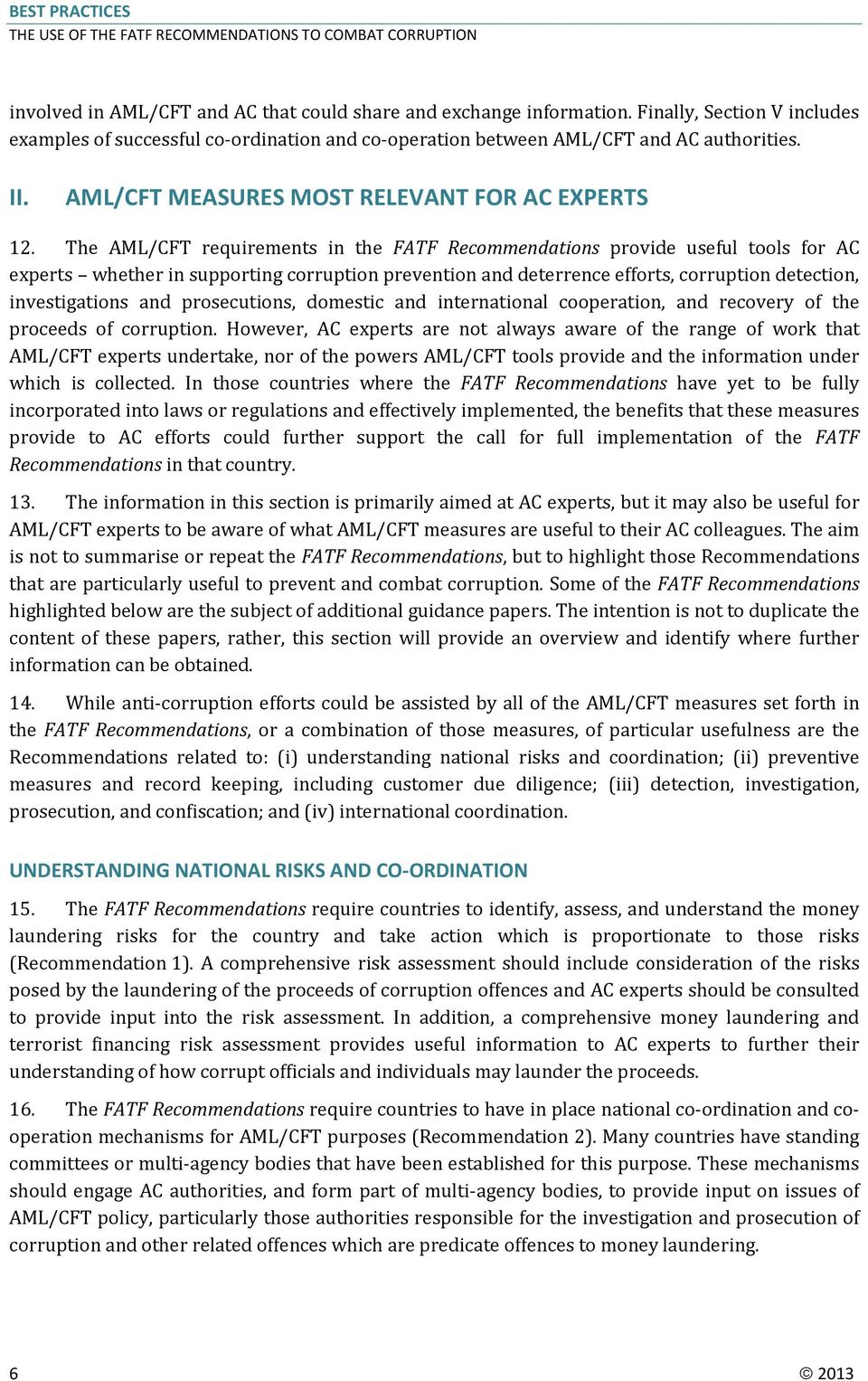 The AML/CFT requirements in the FATF Recommendations provide useful tools for AC experts whether in supporting corruption prevention and deterrence efforts, corruption detection, investigations and