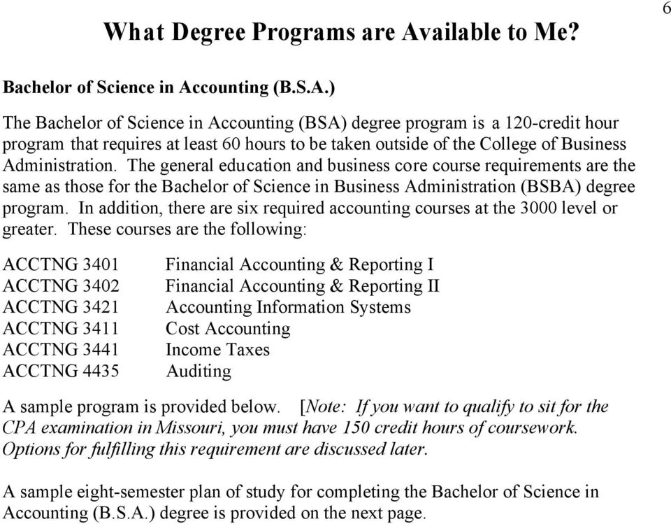 counting (B.S.A.) The Bachelor of Science in Accounting (BSA) degree program is a 120-credit hour program that requires at least 60 hours to be taken outside of the College of Business Administration.