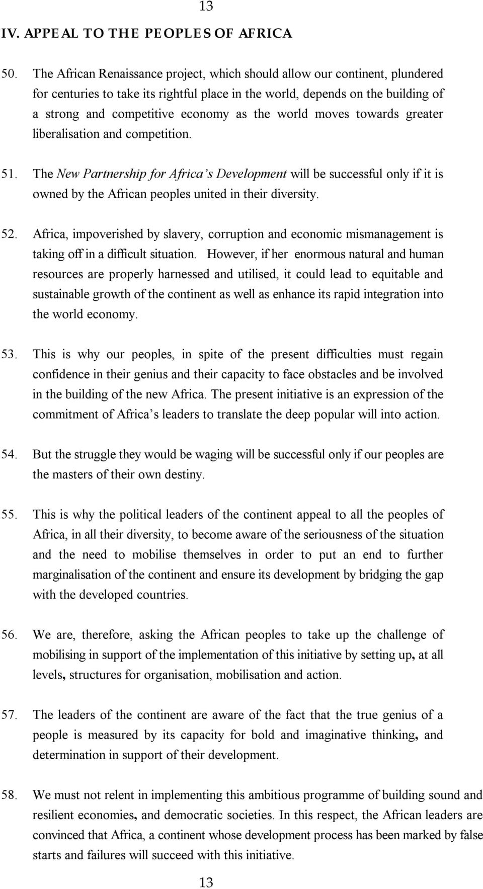world moves towards greater liberalisation and competition. 51. The New Partnership for Africa s Development will be successful only if it is owned by the African peoples united in their diversity.