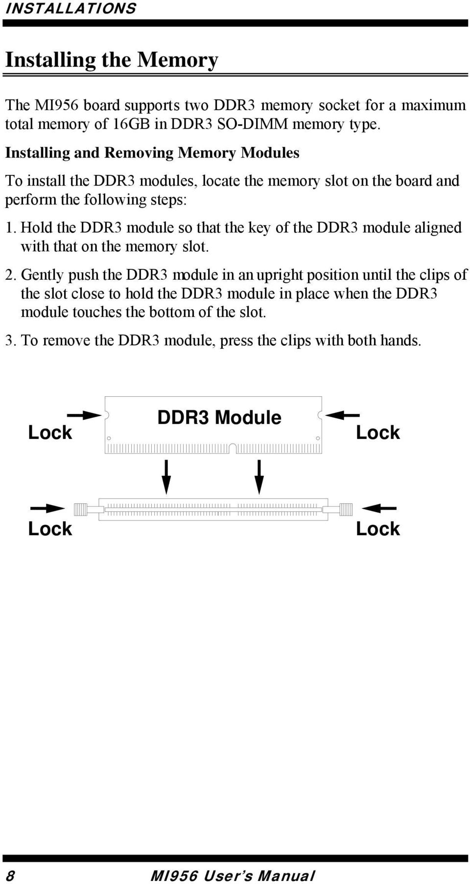 Hold the DDR3 module so that the key of the DDR3 module aligned with that on the memory slot. 2.