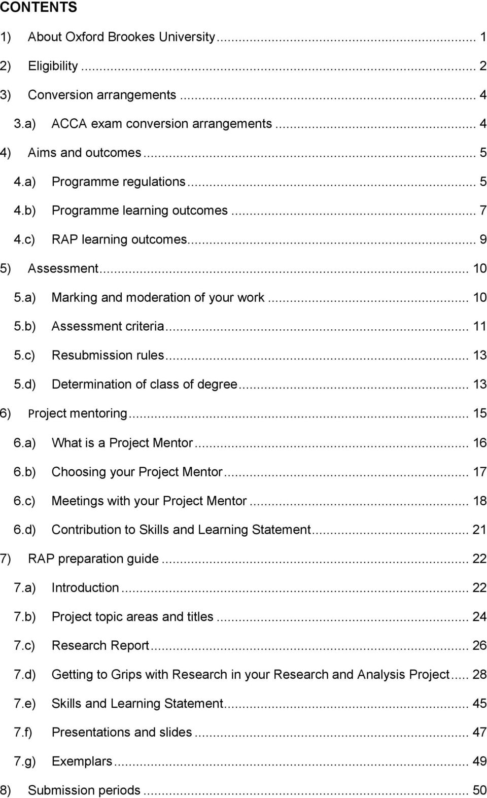 .. 13 5.d) Determination of class of degree... 13 6) Project mentoring... 15 6.a) What is a Project Mentor... 16 6.b) Choosing your Project Mentor... 17 6.c) Meetings with your Project Mentor... 18 6.