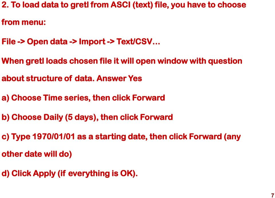 Answer Yes a) Choose Time series, then click Forward b) Choose Daily (5 days), then click Forward c) Type