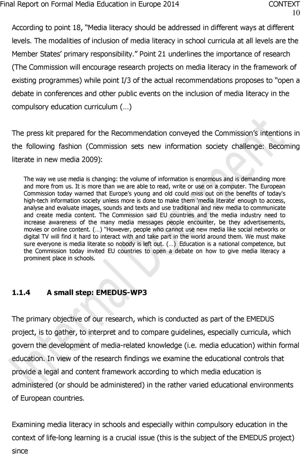 Point 21 underlines the importance of research (The Commission will encourage research projects on media literacy in the framework of existing programmes) while point I/3 of the actual