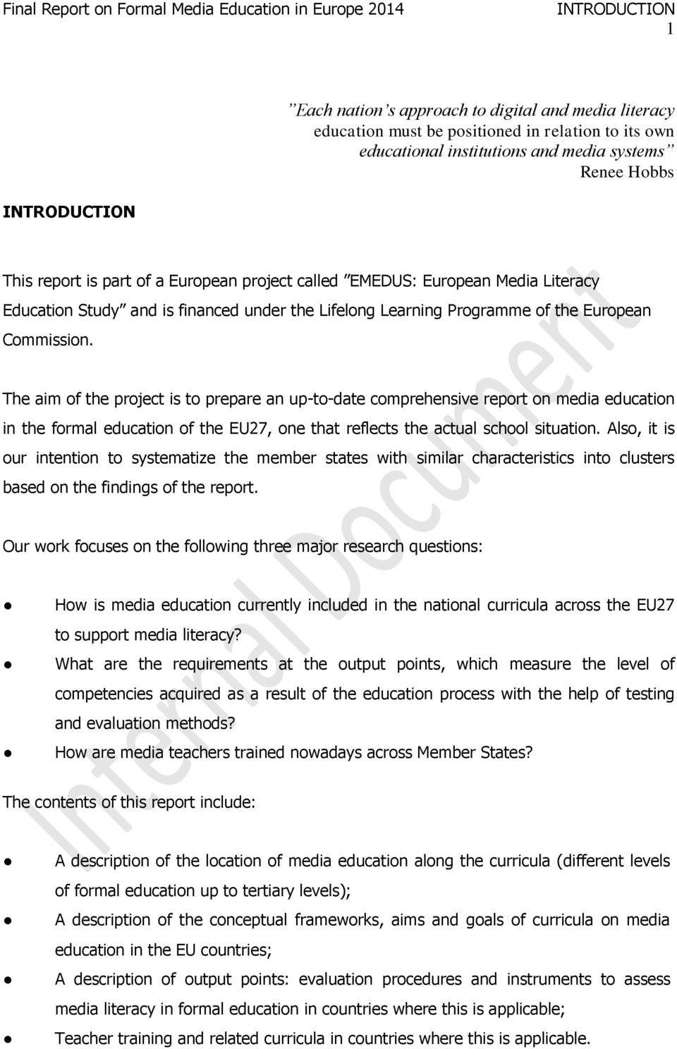The aim of the project is to prepare an up-to-date comprehensive report on media education in the formal education of the EU27, one that reflects the actual school situation.
