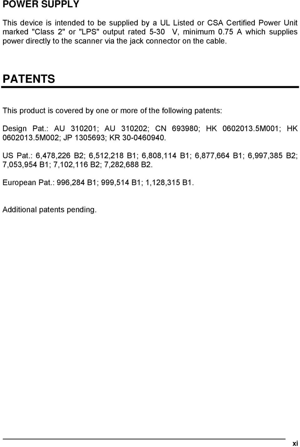 PATENTS This product is covered by one or more of the following patents: Design Pat.: AU 310201; AU 310202; CN 693980; HK 0602013.5M001; HK 0602013.