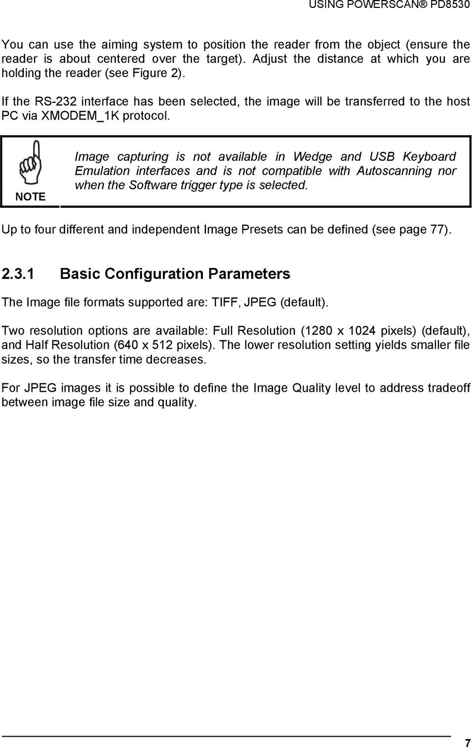 NOTE Image capturing is not available in Wedge and USB Keyboard Emulation interfaces and is not compatible with Autoscanning nor when the Software trigger type is selected.