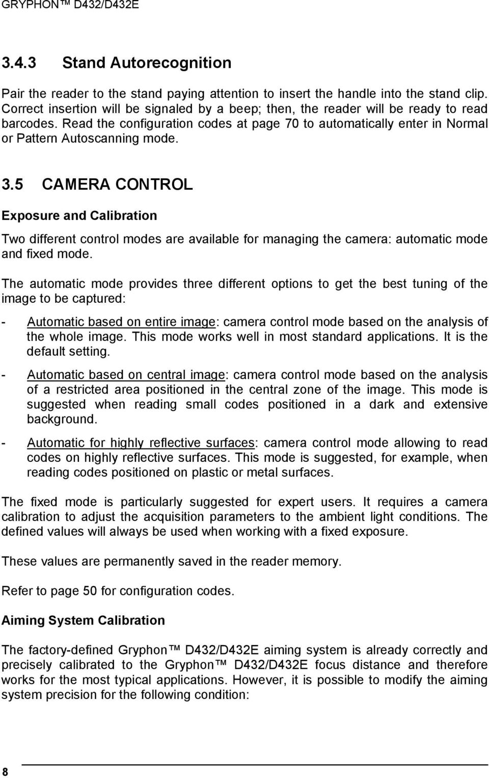 5 CAMERA CONTROL Exposure and Calibration Two different control modes are available for managing the camera: automatic mode and fixed mode.