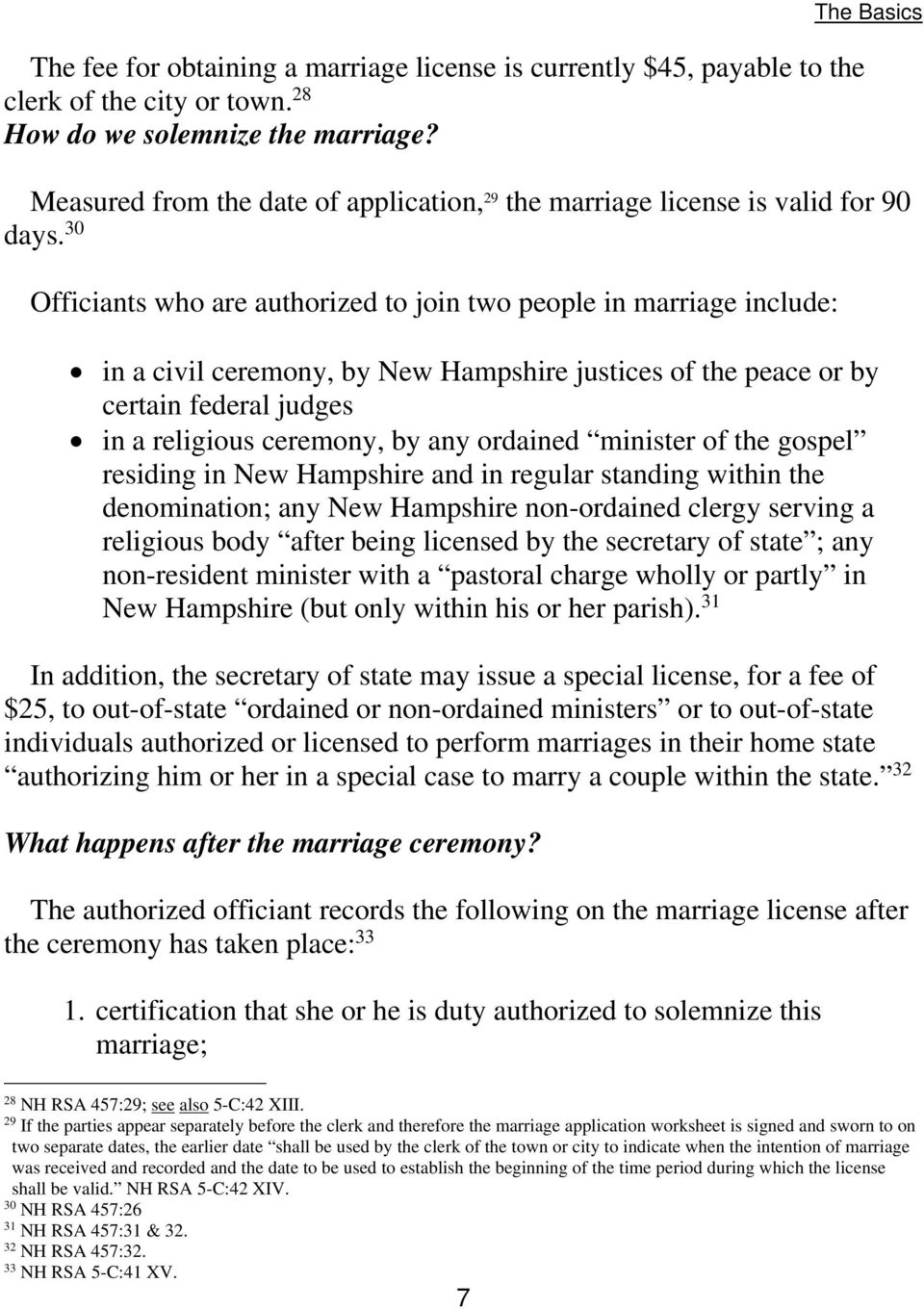 30 Officiants who are authorized to join two people in marriage include: in a civil ceremony, by New Hampshire justices of the peace or by certain federal judges in a religious ceremony, by any