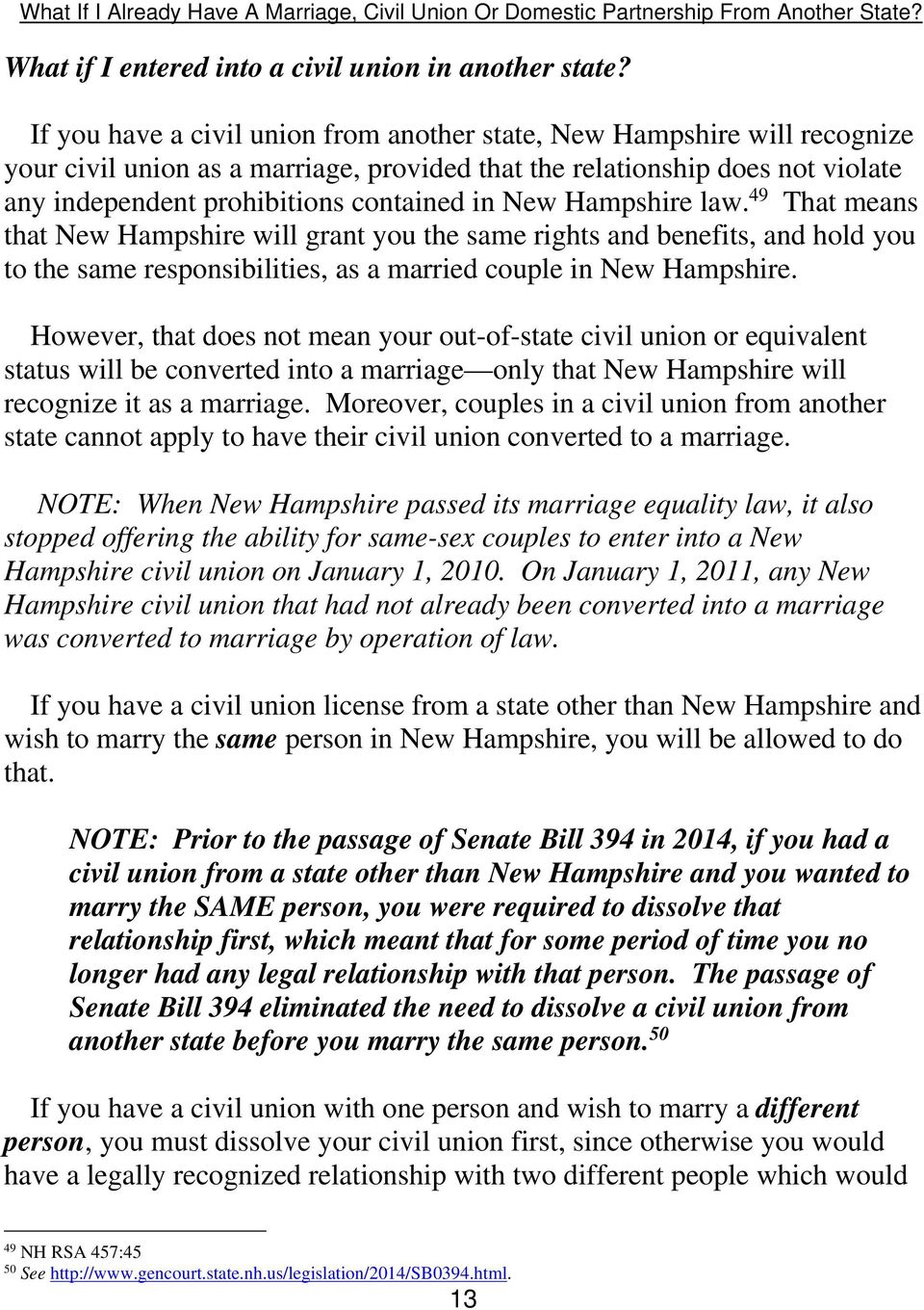 New Hampshire law. 49 That means that New Hampshire will grant you the same rights and benefits, and hold you to the same responsibilities, as a married couple in New Hampshire.