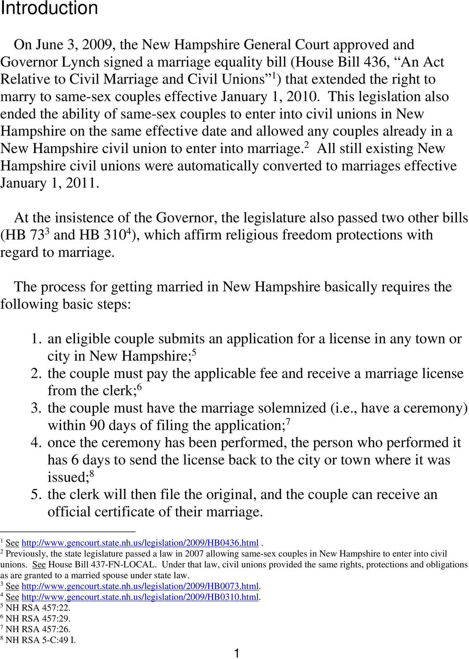This legislation also ended the ability of same-sex couples to enter into civil unions in New Hampshire on the same effective date and allowed any couples already in a New Hampshire civil union to