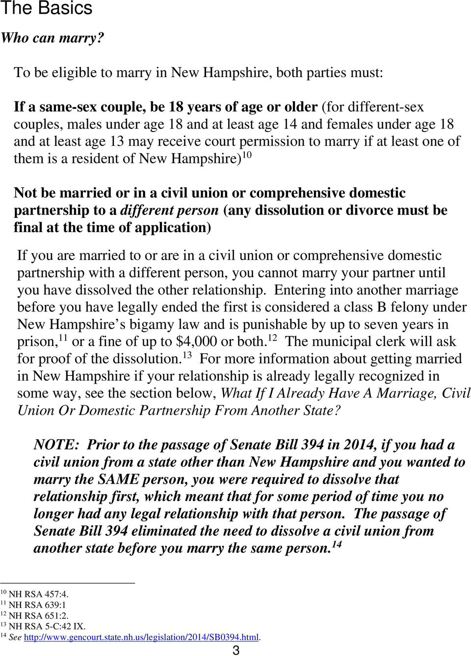 18 and at least age 13 may receive court permission to marry if at least one of them is a resident of New Hampshire) 10 Not be married or in a civil union or comprehensive domestic partnership to a