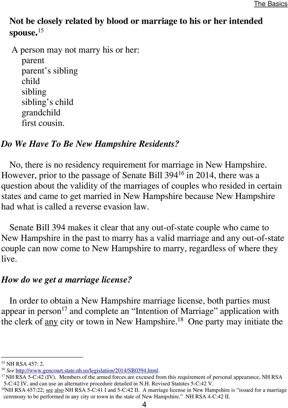 However, prior to the passage of Senate Bill 394 16 in 2014, there was a question about the validity of the marriages of couples who resided in certain states and came to get married in New Hampshire