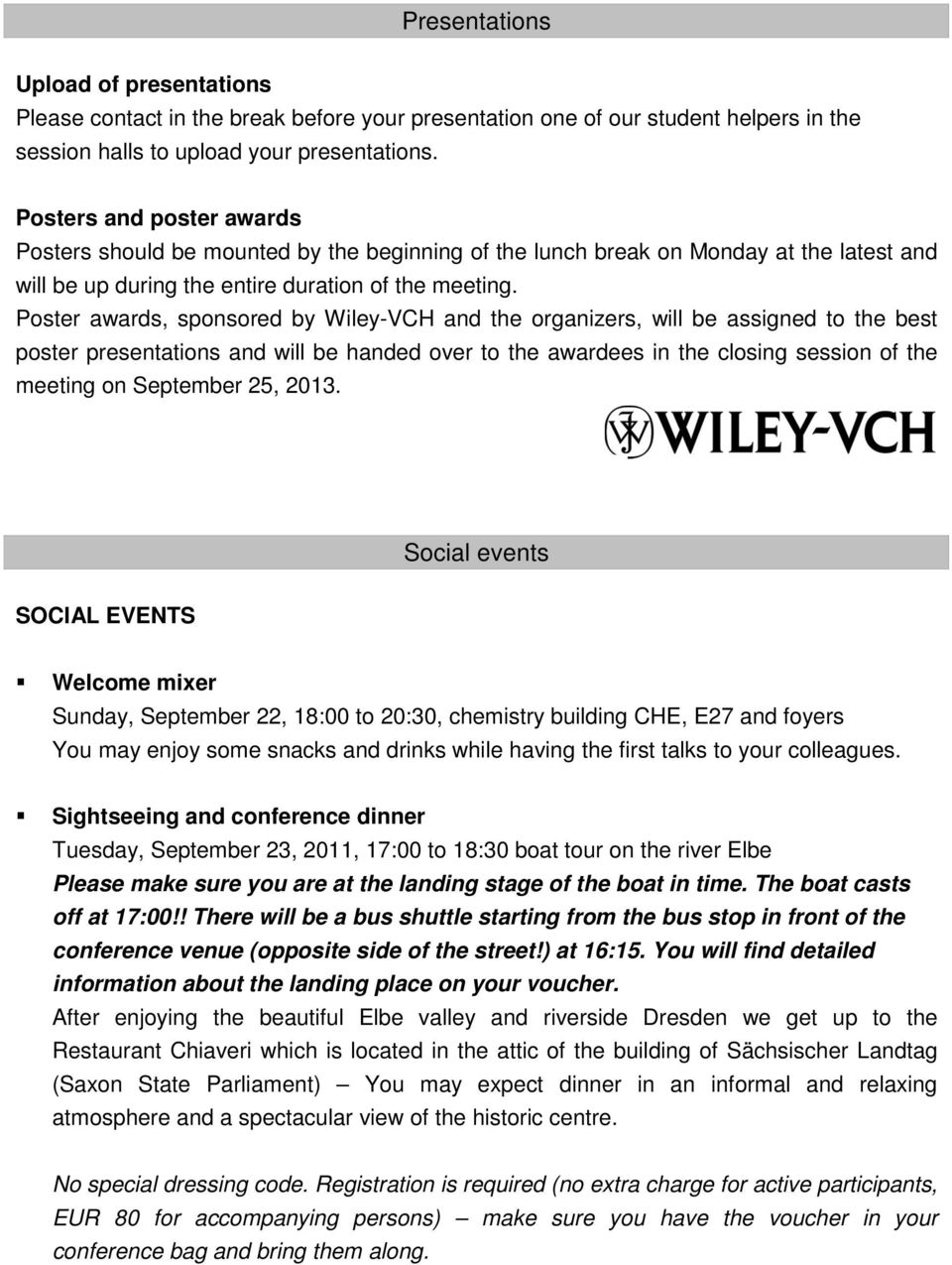 Poster awards, sponsored by Wiley-VCH and the organizers, will be assigned to the best poster presentations and will be handed over to the awardees in the closing session of the meeting on September