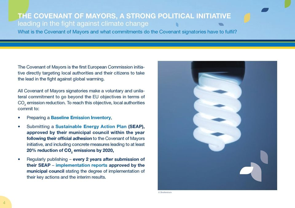 All Covenant of Mayors signatories make a voluntary and unilateral commitment to go beyond the EU objectives in terms of CO 2 emission reduction.