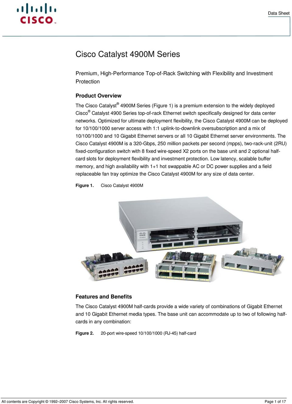 Optimized for ultimate deployment flexibility, the Cisco Catalyst 4900M can be deployed for 10/100/1000 server access with 1:1 uplink-to-downlink oversubscription and a mix of 10/100/1000 and 10