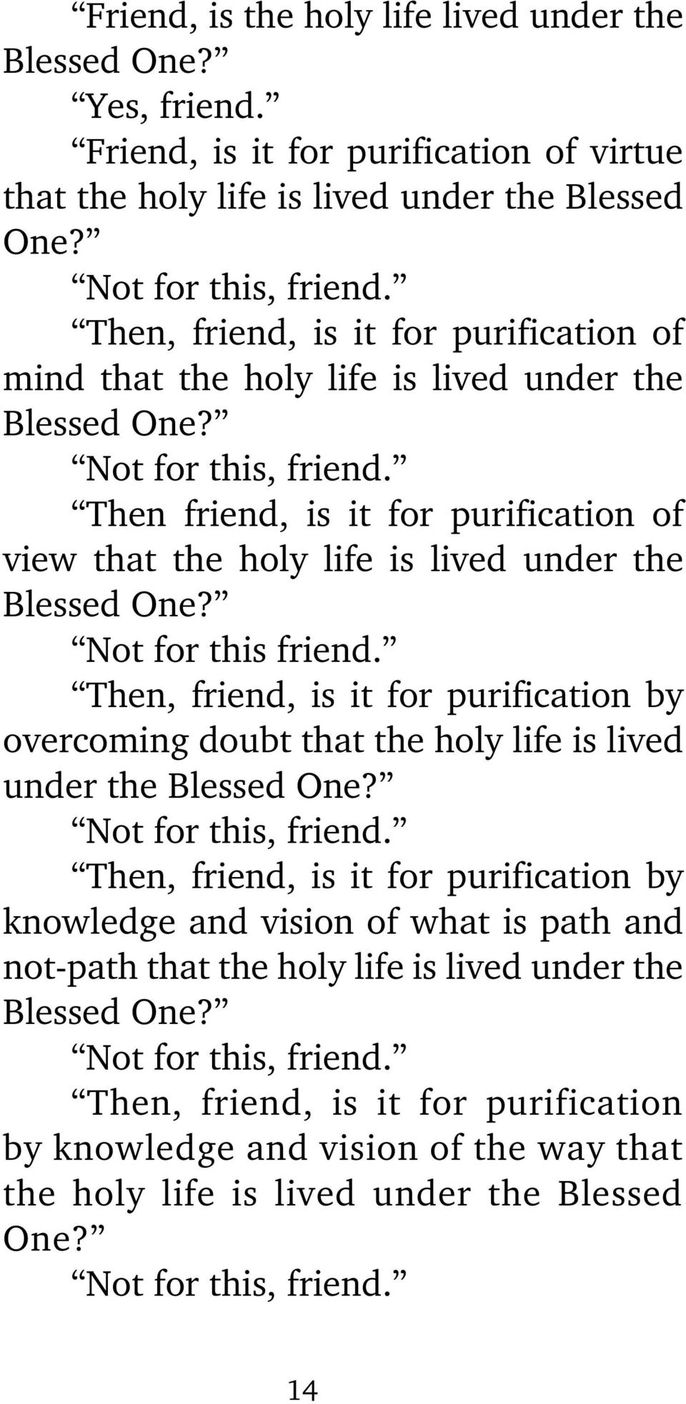 Then friend, is it for purification of view that the holy life is lived under the Blessed One? Not for this friend.