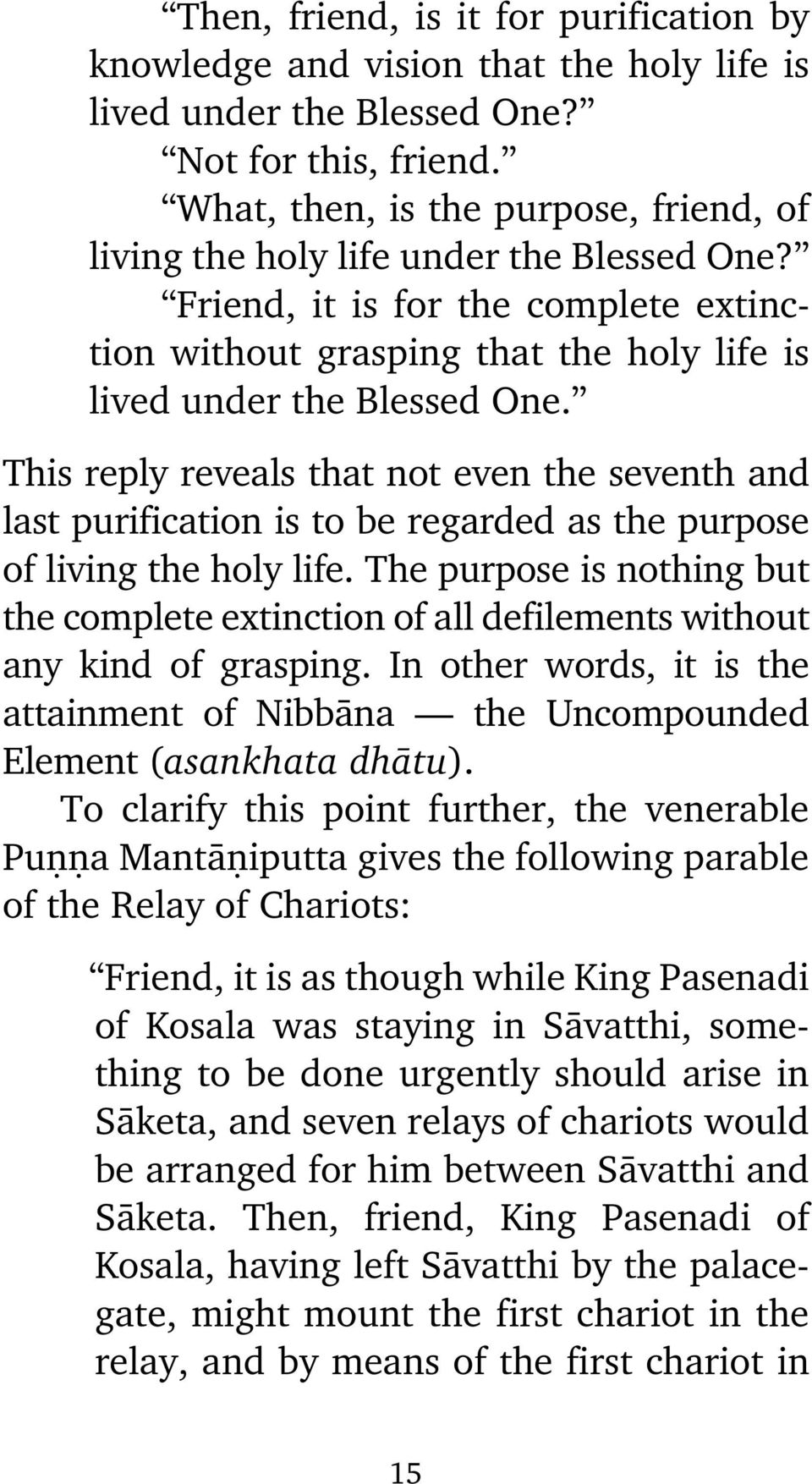 This reply reveals that not even the seventh and last purification is to be regarded as the purpose of living the holy life.