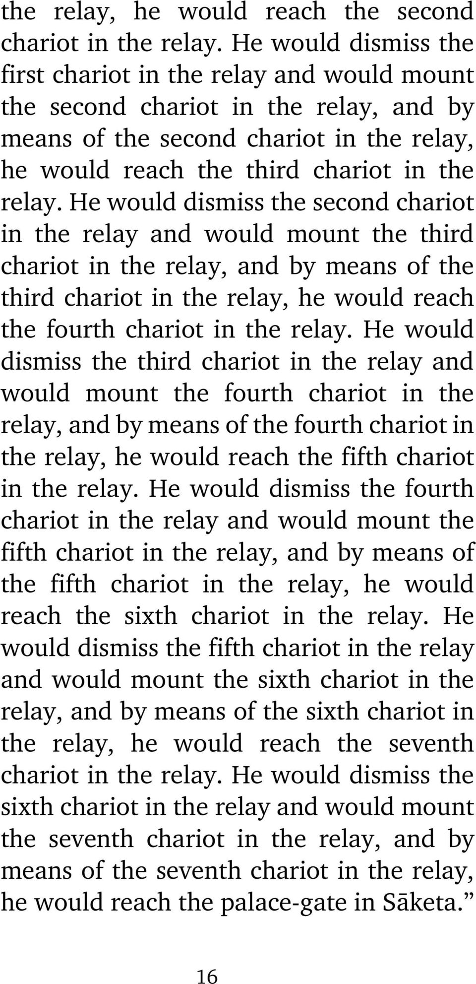 He would dismiss the second chariot in the relay and would mount the third chariot in the relay, and by means of the third chariot in the relay, he would reach the fourth chariot in the relay.