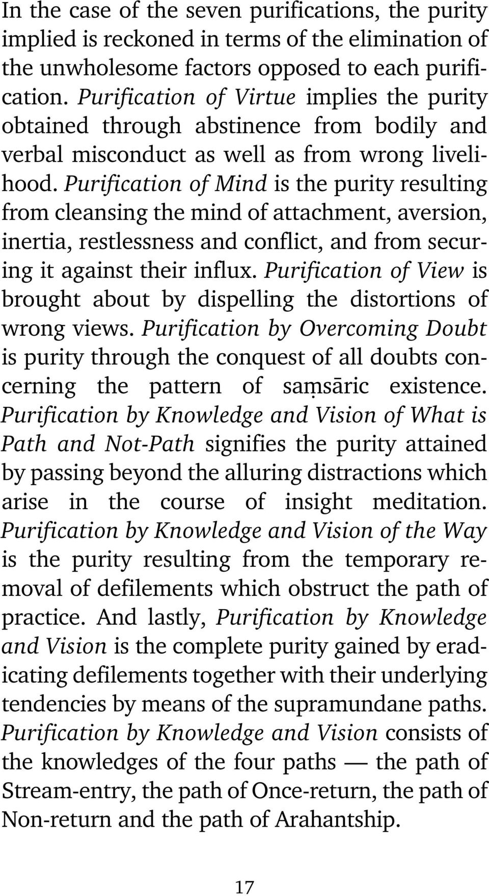 Purification of Mind is the purity resulting from cleansing the mind of attachment, aversion, inertia, restlessness and conflict, and from securing it against their influx.