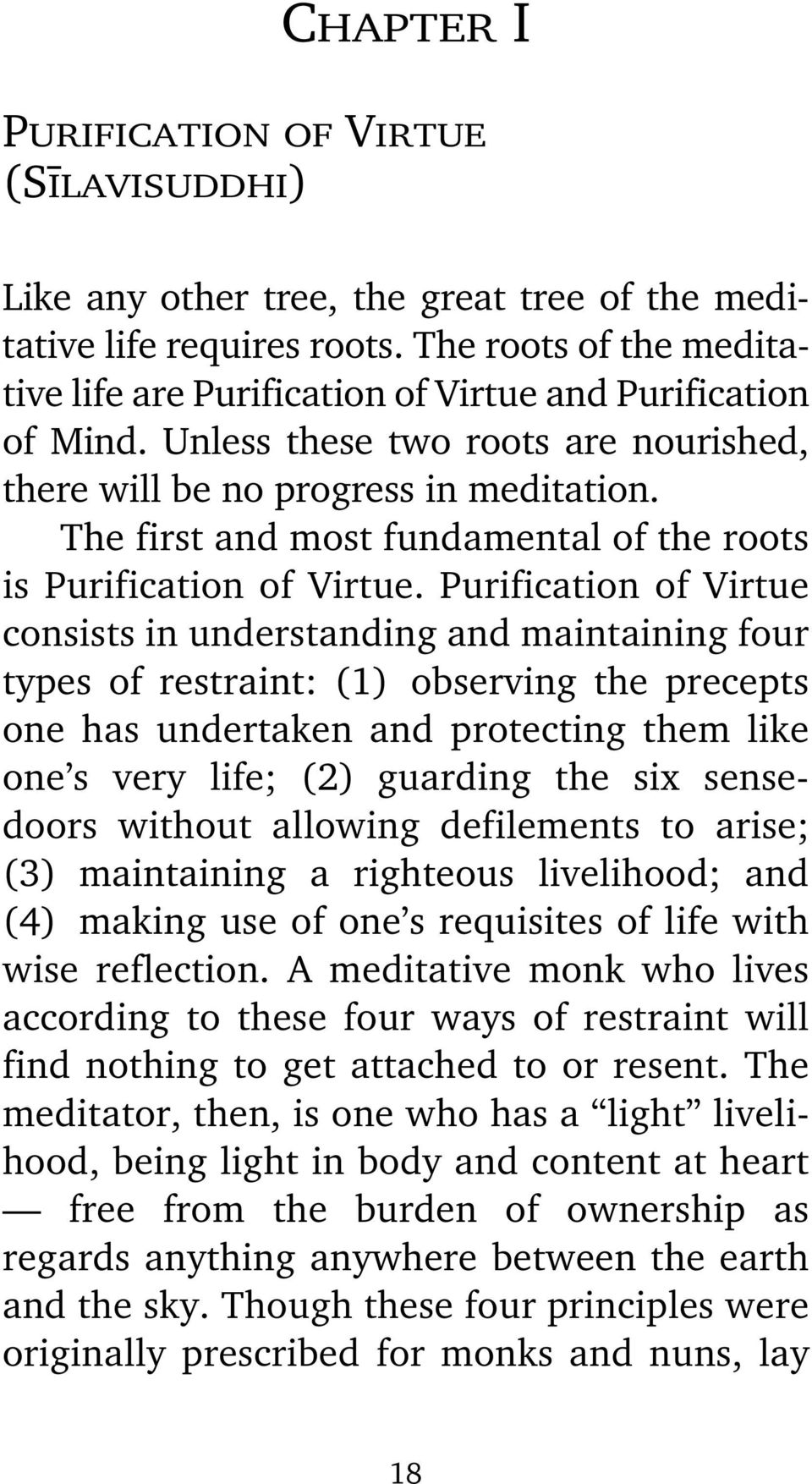 The first and most fundamental of the roots is Purification of Virtue.