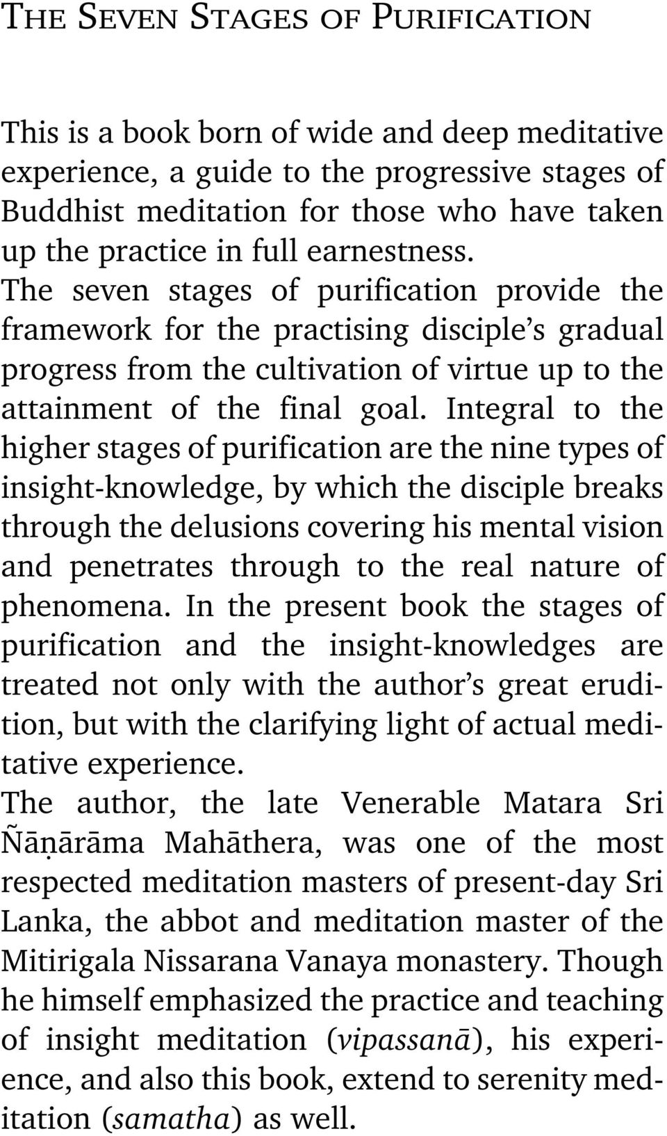 Integral to the higher stages of purification are the nine types of insight-knowledge, by which the disciple breaks through the delusions covering his mental vision and penetrates through to the real