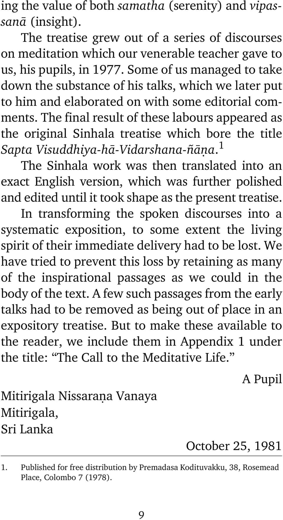 The final result of these labours appeared as the original Sinhala treatise which bore the title Sapta Visuddhiya-hà-Vidarshana- àõa.