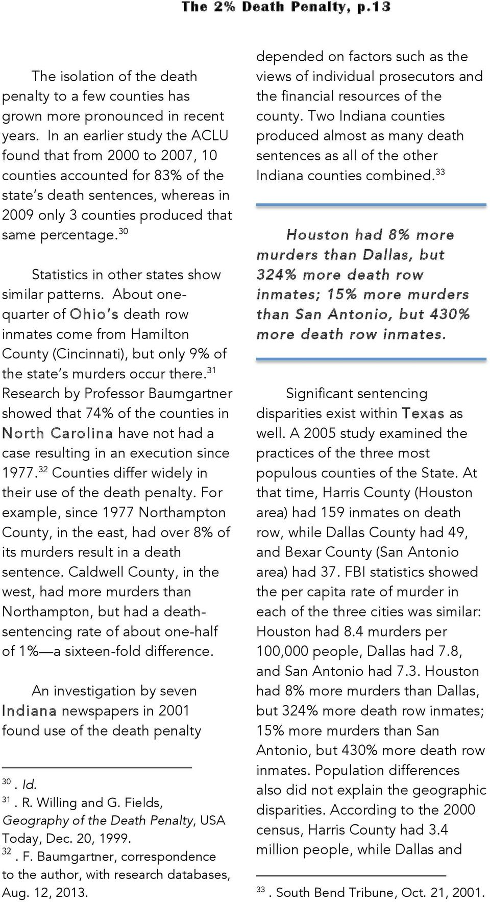 30 Statistics in other states show similar patterns. About onequarter of Ohio s death row inmates come from Hamilton County (Cincinnati), but only 9% of the state s murders occur there.