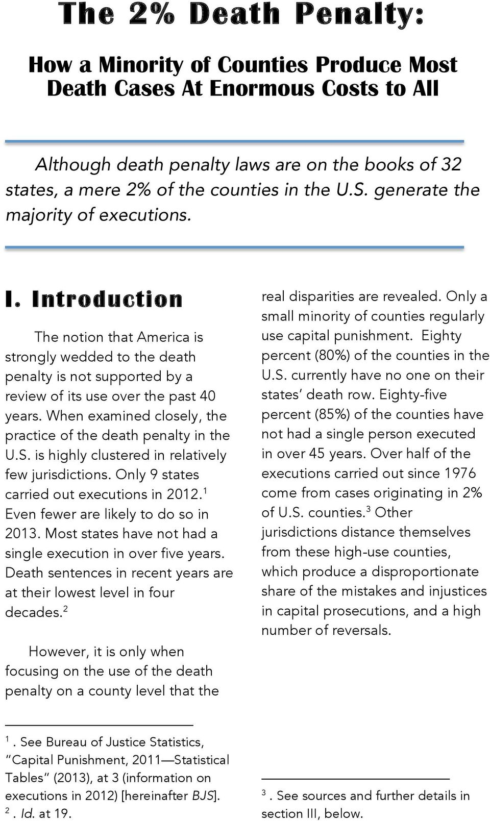 When examined closely, the practice of the death penalty in the U.S. is highly clustered in relatively few jurisdictions. Only 9 states carried out executions in 2012.